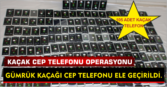 105 ADET KAÇAK CEP TELEFONU BULUNDU