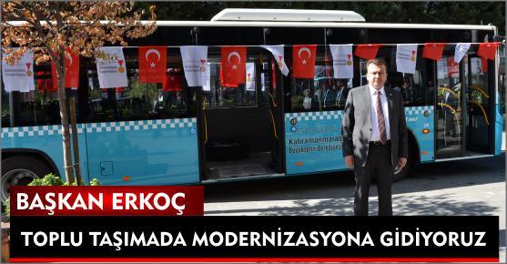 """BAŞKAN FATİH ERKOÇ: """"TOPLU TAŞIMADA MODERNİZASYONA GİDİYORUZ"""""""