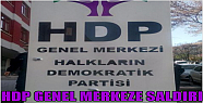 HDP GENEL MERKEZİ'NE SİLAHLI SALDIRI