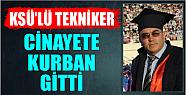 KSÜ'LÜ TEKNİKER POMPALI TÜFEKLE ÖLDÜRÜLDÜ