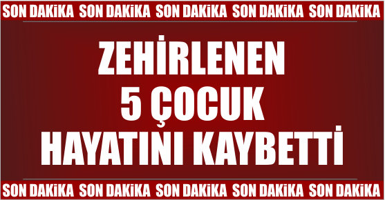 SOBADAN ZEHİRLENEN SURİYELİ 5 ÇOCUK